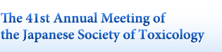 The 41st Annual Meeting of the Japanese Society of Toxicology